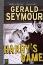 Harry's Game - A Thriller ebook by Gerald Seymour