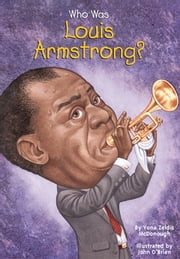Who Was Louis Armstrong? ebook by Yona Zeldis McDonough,John O'Brien,Nancy Harrison
