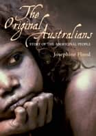 Original Australians - Story of the Aboriginal people ebook by Josephine Flood