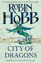 City of Dragons (The Rain Wild Chronicles, Book 3) eBook by Robin Hobb
