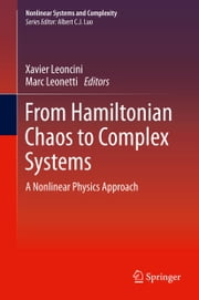 From Hamiltonian Chaos to Complex Systems - A Nonlinear Physics Approach ebook by Xavier Leoncini,Marc Leonetti