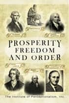 Prosperity Freedom and Order ebook by The Institute of Perceptionism, Inc.