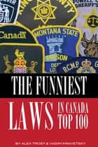 The Funniest Laws in the Canada Top 100 ebook by alex trostanetskiy