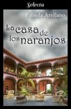 La casa de los naranjos 電子書 by Fabiola Arellano