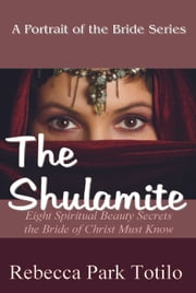 A Portrait of the Bride: The Shulamite ebook by Rebecca Park Totilo