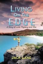 Living on the Edge - A Story of Love, Mystery and War ebook by Jack Lane