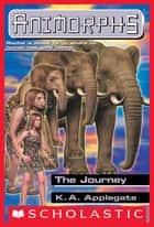 The Journey (Animorphs #42) ebook by K. A. Applegate