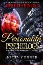 Personality Psychology: Stages of Personality Development - Positive Thinking Book ebook by Kitty Corner