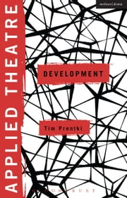 Applied Theatre: Development ebook by Professor of Theatre for Development Tim Prentki,Dr Sheila Preston,Prof Michael Balfour