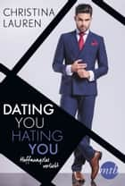 Dating you, hating you - Hoffnungslos verliebt - Liebesroman für alle Fans der Beautiful-Reihe ebook by Christina Lauren