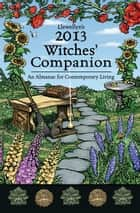 Llewellyn's 2013 Witches' Companion: An Almanac for Contemporary Living ebook by Llewellyn