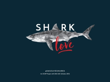 Shark Love - An SMU OCSP project to Lombok with the LKC scholars, June 2016 ebook by Kathy Xu,Naomi Clark