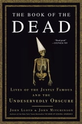 The Book of the Dead - Lives of the Justly Famous and the Undeservedly Obscure ebook by John Mitchinson,John Lloyd