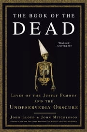 The Book of the Dead - Lives of the Justly Famous and the Undeservedly Obscure ebook by John Mitchinson, John Lloyd