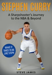 Stephen Curry: A Sharpshooter's Journey to the NBA & Beyond ebook by Steve James