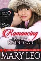 Romancing Rudy Raindear ebook by Mary Leo