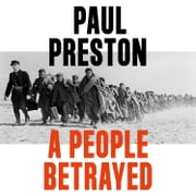 A People Betrayed: A History of Corruption, Political Incompetence and Social Division in Modern Spain 1874-2018 audiobook by Paul Preston