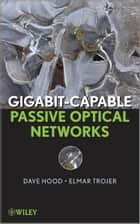 Gigabit-capable Passive Optical Networks ebook by D. Hood