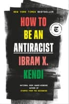 How to Be an Antiracist 電子書 by Ibram X. Kendi