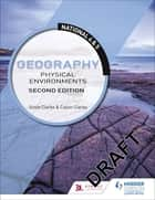 National 4 & 5 Geography: Physical Environments: Second Edition ebook by Calvin Clarke, Susan Clarke