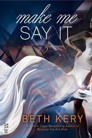 Make Me Say It ebook by Beth Kery