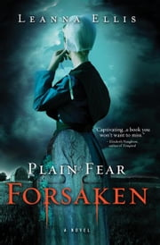 Plain Fear: Forsaken - A Novel ebook by Leanna Ellis