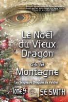 Le Noël du Vieux Dragon de la Montagne - Les Seigneurs Dragons de Valdier Tome 9 ebook by S.E. Smith