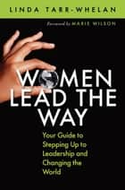 Women Lead the Way ebook by Linda Tarr-Whelan