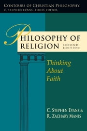 Philosophy of Religion - Thinking About Faith ebook by C. Stephen Evans,R. Zachary Manis