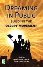 Dreaming in Public - Building the Occupy Movement ebook by Amy Lang,Daniel Lang/Levitsky