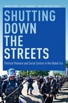 Shutting Down the Streets - Political Violence and Social Control in the Global Era ebook by Amory Starr, Christian Scholl, Luis A. Fernandez