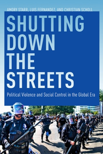 Shutting Down the Streets - Political Violence and Social Control in the Global Era eBook by Amory Starr,Christian Scholl,Luis A. Fernandez