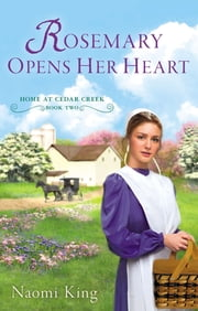 Rosemary Opens Her Heart - Home at Cedar Creek, Book Two ebook by Naomi King