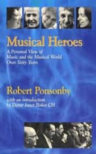 Musical Heroes ebook by Robert Ponsonby
