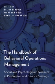 The Handbook of Behavioral Operations Management: Social and Psychological Dynamics in Production and Service Settings ebook by Elliot Bendoly,Wout van Wezel,Daniel G. Bachrach