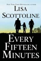 Every Fifteen Minutes ebook by Lisa Scottoline