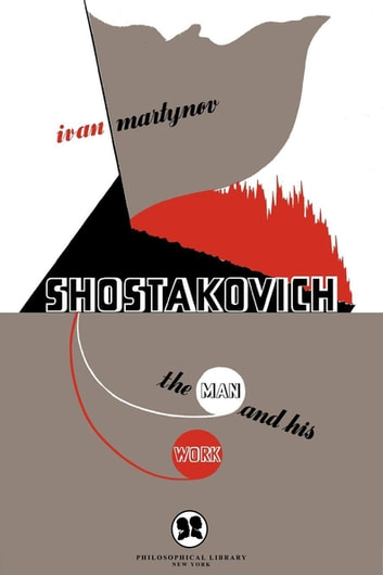 Shostakovich - The Man and His Work ebook by Ivan Martynov