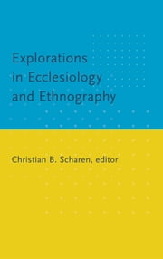 Explorations in Ecclesiology and Ethnography - Studies in Ecclesiology & Ethnography ebook by Scharen, Christian B.