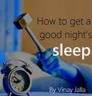 How to get a good night's sleep - Great tips to conquer insomnia ebook by Vinay Jalla
