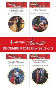 Harlequin Presents December 2018 - Box Set 2 of 2 - Claiming His Christmas Wife\Married for A One-Night Heir\Bound by Their Christmas Baby\The Virgin's Sicilian Protector ebook by Dani Collins, Jennifer Hayward, Clare Connelly,...