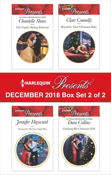 Harlequin Presents December 2018 - Box Set 2 of 2 - Claiming His Christmas Wife\Married for A One-Night Heir\Bound by Their Christmas Baby\The Virgin's Sicilian Protector ebook by Dani Collins,Jennifer Hayward,Clare Connelly,Chantelle Shaw