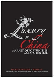 Luxury China - Market Opportunities and Potential ebook by Michel Chevalier, Pierre Xiao Lu, Sidney Toledano