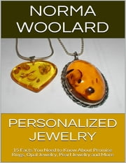 Personalized Jewelry: 15 Facts You Need to Know About Promise Rings, Opal Jewelry, Pearl Jewelry and More ebook by Norma Woolard
