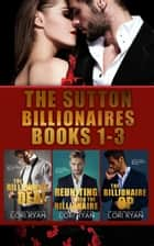 The Sutton Billionaires Books 1-3 - The Billionaire Deal; Reuniting with the Billionaire; The Billionaire Op 電子書 by Lori Ryan