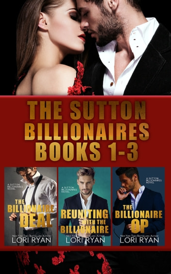 The Sutton Billionaires Books 1-3 - The Billionaire Deal; Reuniting with the Billionaire; The Billionaire Op ebook by Lori Ryan