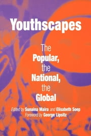 Youthscapes - The Popular, the National, the Global ebook by Sunaina Maira,Elisabeth Soep,George Lipsitz