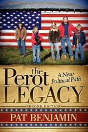The Perot Legacy - A New Political Path ebook by Pat Benjamin