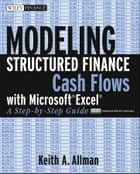 Modeling Structured Finance Cash Flows with Microsoft Excel ebook by Keith A. Allman