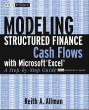 Modeling Structured Finance Cash Flows with Microsoft Excel - A Step-by-Step Guide ebook by Keith A. Allman