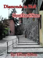 Diamonds in Hell: Short Travel Notes ebook by Tiffany Fulton